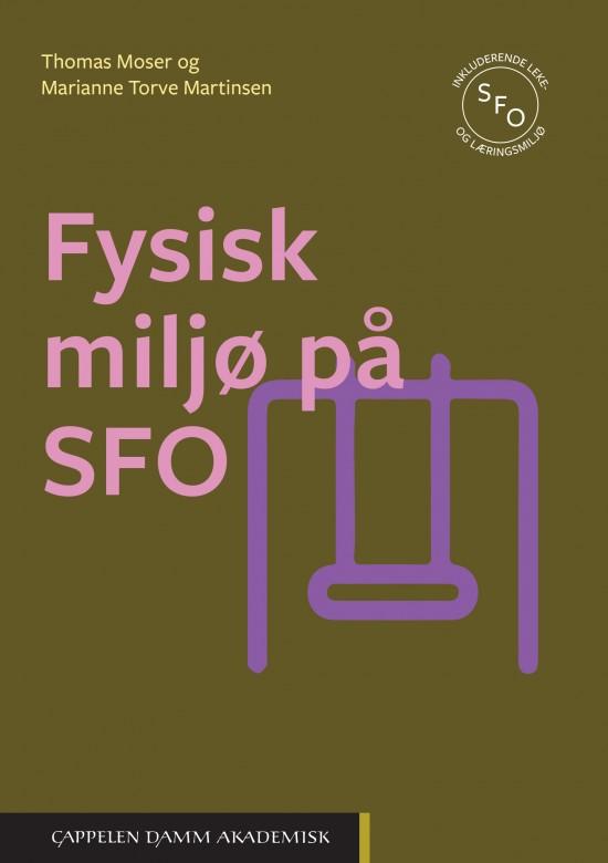 Omslag til boka Fysisk miljø på SFO av Thomas Moser og Marianne Torve Martinsen