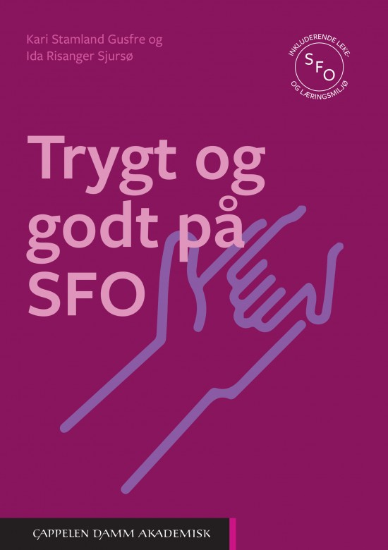 Omslag til boka Trygt og godt på SFO av Kari Stamland Gusfre og Ida Risanger SJursø. Utgitt på Cappelen Damm Akademisk i 2021.